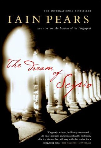 The Dream of Scipio by Iain Pears (May 13,2003)