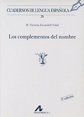 Los complementos del nombre (Cuadernos de lengua española) por María Victoria Escandell Vidal