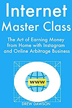 Internet Master Class: The Art of Earning Money from Home with Instagram  and Online Arbitrage Business (English Edition) de [Dawson, Drew]