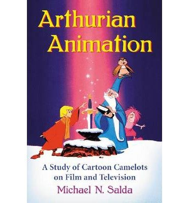 [(Arthurian Animation: A Study of Cartoon Camelots on Film and Television)] [Author: Michael N. Salda] published on (December, 2013)