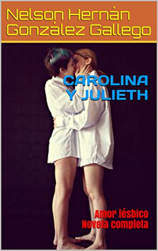 CAROLINA Y JULIETH: Amor lésbico Novela completa (Spanish Edition)
