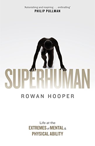 Superhuman: Life at the Extremes of Mental and Physical Ability por Rowan Hooper