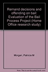 Remand decisions and offending on bail: Evaluation of the Bail Process Project (Home Office research study)