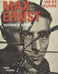 Max Ernst: Vie et Oeuvre par Werner Spies