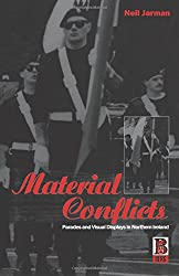 Material Conflicts: Parades and Visual Displays in Northern Ireland (Explorations in Anthropology)