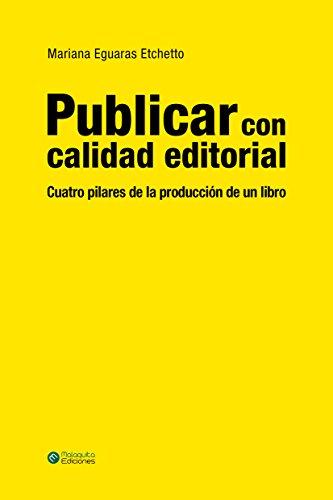 Publicar con calidad editorial: Cuatro pilares de la producción de un libro por Mariana Eguaras Etchetto