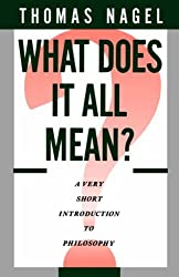 What Does It All Mean: A Very Short Introduction to Philosophy by Thomas Nagel (1987-10-15)
