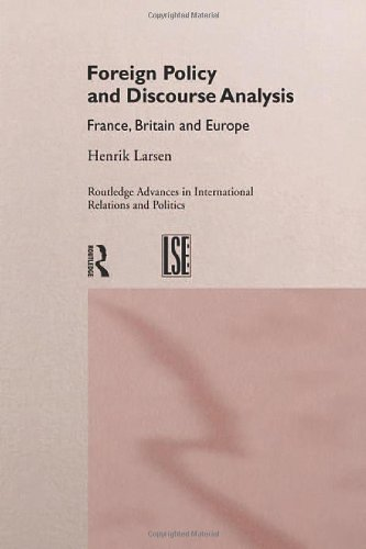 Foreign Policy and Discourse Analysis: France, Britain and Europe (Routledge Advances in International Relations and Global Politics)