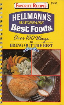 hellman\'s-mayonnaise-best-foods-over-100-ways-to-bring-out-the-best-favorite-recipes