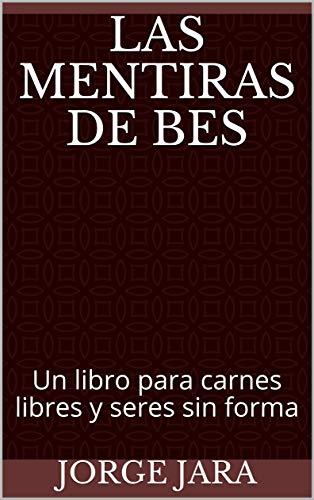 Las Mentiras de Bes: Un libro para carnes libres y seres sin forma ...