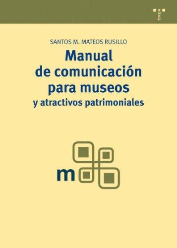 Manual de comunicación para museos y atractivos patrimoniales (Manuales de Museística, Patrimonio y Turismo Cultural) por Santos M. Mateos Rusillo