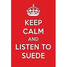 Keep Calm And Listen To Suede: Suede Designer Notebook