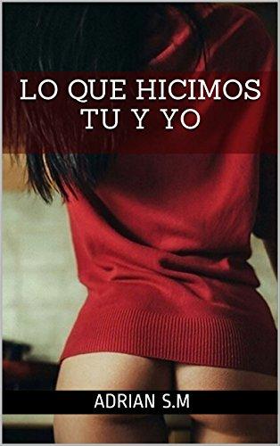 LO QUE HICIMOS TU Y YO por Adrian S.M