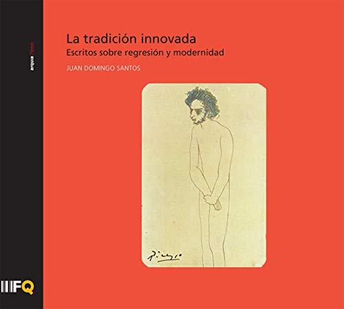 La tradición innovada. Escritos sobre regresión y modernidad: 38 (arquia/tesis) por Juan Domingo Santos