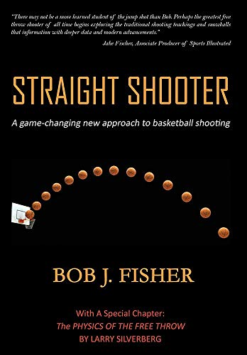 Straight Shooter: A game-changing new approach to basketball shooting por Bob J Fisher