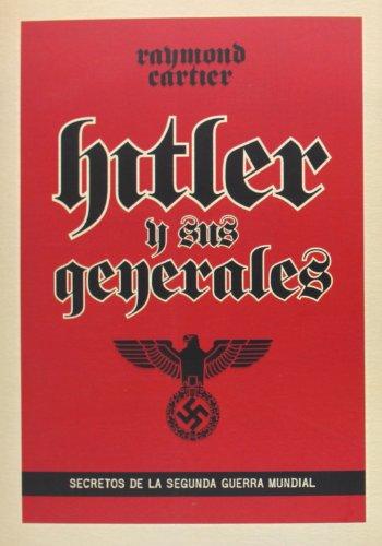 Hitler Y Sus Generales. Secretos De La Segunda Guerra Mundial por Raymond Cartier