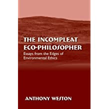 The Incompleat Eco-Philosopher: Essays from the Edges of Environmental Ethics (SUNY series in Environmental Philosophy and Ethics) by Anthony Weston (2009-01-15)