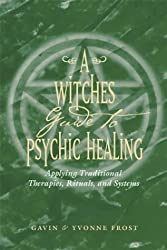 A Witch's Guide to Psychic Healing: Applying Traditional Therapies, Rituals, and Systems by Gavin Frost (2003-12-02)