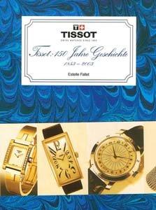 TISSOT - 150 Jahre Geschichte 1853-2003 (Gebundene Ausgabe)
