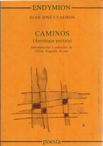 Caminos: (antología poética) (Poesía) por Juan José Cuadros