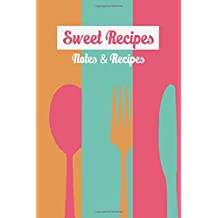Notes & Recipes Sweet Recipes: Recipe Journal, Recipe Book, Cooking Gifts (Recipe Journal Book)