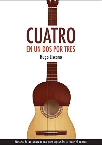 Cuatro en un dos por tres: Método de autoenseñanza por Hugo Liscano