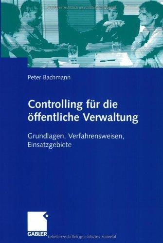 Controlling für die öffentliche Verwaltung: Grundlagen, Verfahrensweisen, Einsatzgebiete (German Edition)