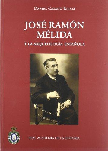 José Ramón Mélida y la Arqueología española (1875-1936) (Antiquaria Hispánica.) por Daniel Casado
