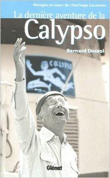 La dernière aventure de la Calypso : Plongée au coeur de l'héritage Cousteau de Bernard Dussol ( 1 juin 2005 )