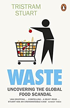 Waste: Uncovering the Global Food Scandal by [Stuart, Tristram]
