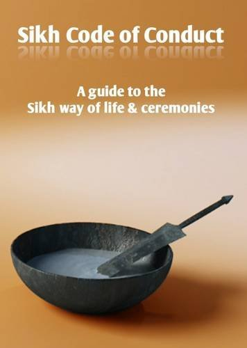 Sikh Code of Conduct: A Guide to the Sikh Way of Life & Ceremonies