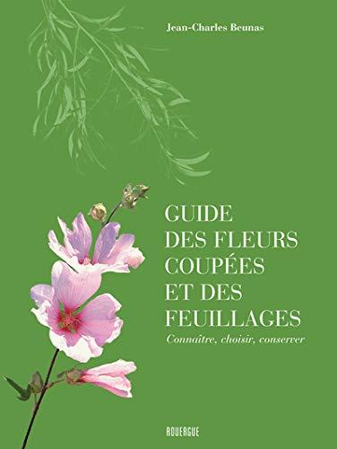 Guide des fleurs coupées et des feuillages : Connaître, choisir, conserver Fleur Coupe