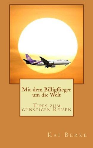 Preisvergleich Produktbild Mit dem Billigflieger um die Welt: Tipps zum günstigen Reisen