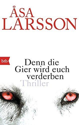 Denn die Gier wird euch verderben: Thriller by ??sa Larsson (2014-03-10)