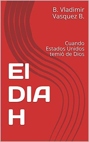 El DIA H: Cuando Estados Unidos temió de Dios por B. Vladimir Vasquez B.