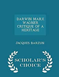 DARWIN MARX WAGNER CRITIQUE OF A HERITAGE - Scholar's Choice Edition by JACQUES BARZUN (2015-02-14)