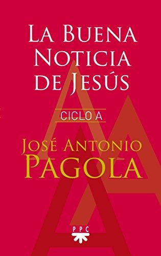La buena noticia de Jesus por José Antonio Pagola Elorza