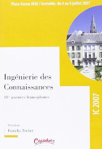 Actes de la conférence IC 2007 : 18e Journées Francophones d'Ingénierie des Connaissances, Grenoble, 4-6 juillet 2007