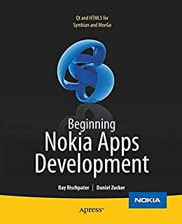 Beginning Nokia Apps Development: Qt and HTML5 for Symbian and MeeGo (Books for Professionals by Professionals) by [Rischpater, Ray, Zucker, Daniel]