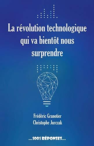 La révolution technologique qui va bientôt nous surprendre par Frederic Granotier