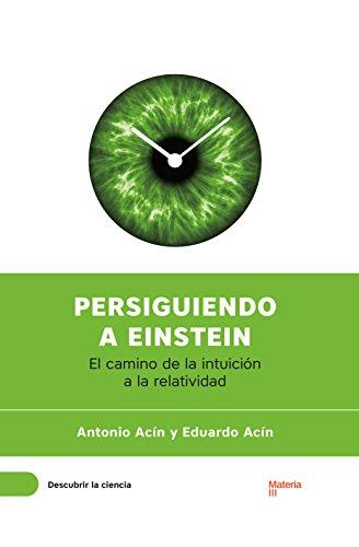 Persiguiendo a Einstein: El camino de la intuición a la relatividad (Descubrir la Ciencia nº 1)