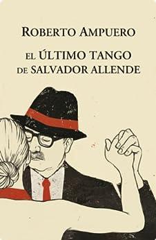 El Ultimo tango de Salvador Allende de [AMPUERO, ROBERTO]