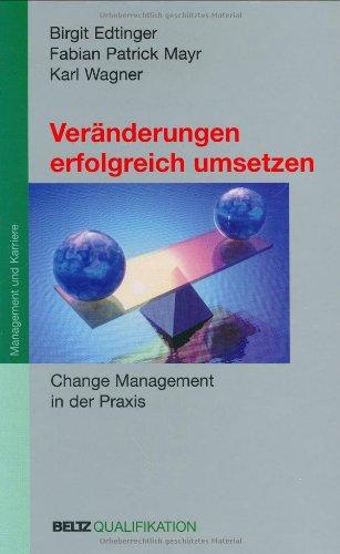 Beltz Veränderungen erfolgreich umsetzen: Change Management in der Praxis (Beltz Qualifikation / Management & Karriere)