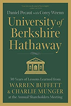 University of Berkshire Hathaway: 30 Years of Lessons Learned from Warren Buffett & Charlie Munger at the Annual Shareholders Meeting (English Edition) van [Pecaut, Daniel, Wrenn, Corey]