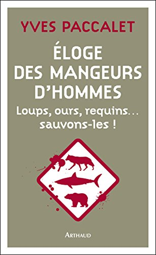 Éloge des mangeurs d'hommes. Loups, ours, requins… sauvons-les ! (ESSAI ECOLOGIE)