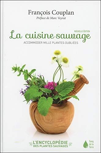 La cuisine sauvage - Accommoder mille plantes oubliées