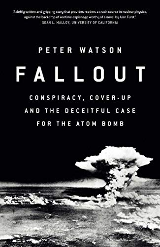 Fallout: Conspiracy, Cover-Up and the Deceitful Case for the Atom Bomb por Peter Watson