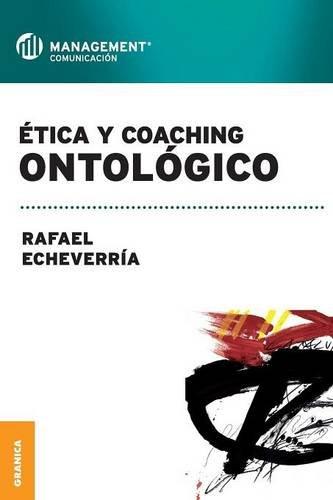 Etica y coaching ontológico por Rafael Echeverría