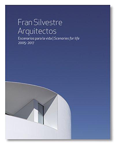 Fran Silvestre Arquitectos Escenarios para la vida 2005- 2017