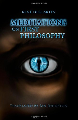 Meditation on First Philosophy: In Which the Existence of God and the Immortality of the Soul Are Demonstrated